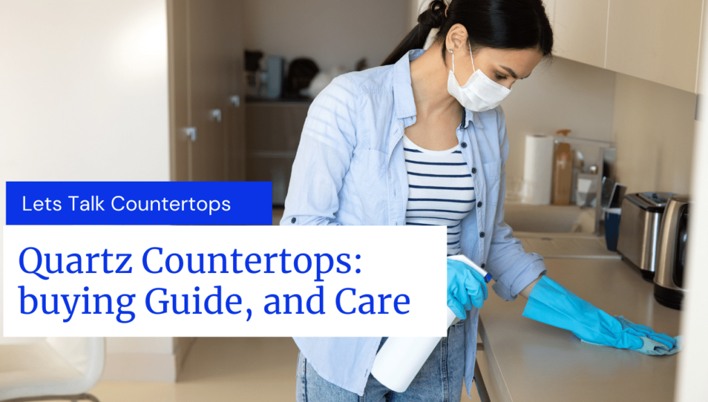 Quartz Countertops buying Guide, and Care