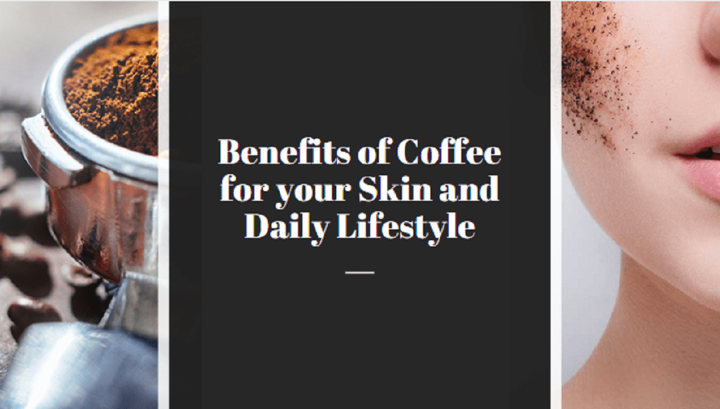 coffee-for-your-skin-benefits-and-uses-in-daily-lifestyle