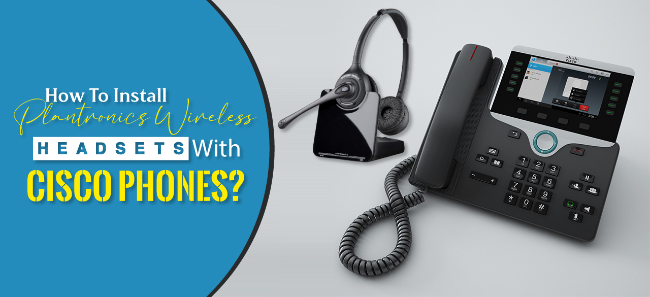 How To Install Plantronics Bluetooth Headsets With Cisco Phones-findheadsets