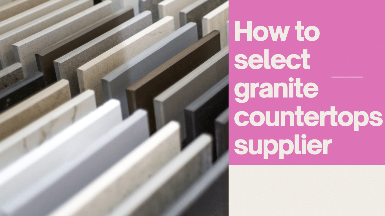 How to select granite countertops supplier